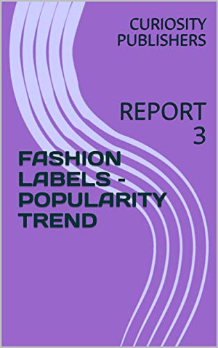 FASHION LABELS - POPULARITY TREND : REPORT 3 (English Edition)