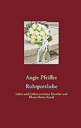 Ruhrpottliebe: Leben und Lieben zwischen Emscher und Rhein-Herne-Kanal (Die Ruhrpottsage)