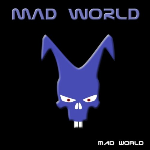 Mad World (as made famous by the Motion Picture Donnie Darko)