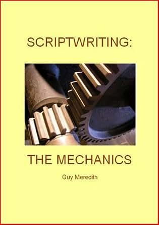 SCRIPTWRITING: THE MECHANICS