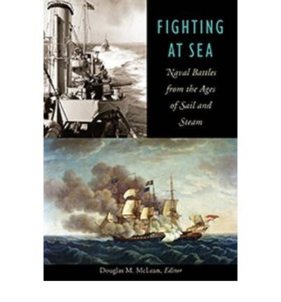 Fighting at Sea: Naval Battles from the Ages of Sail & Steam (Paperback) - Common