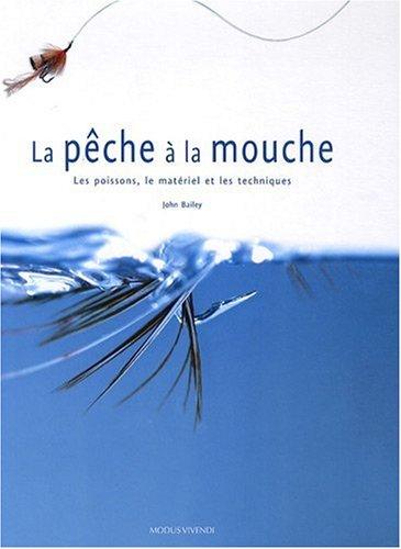 La pêche à la mouche : Les poissons, le matériel et les techniques