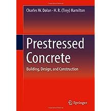 Prestressed Concrete: Building, Design, and Construction
