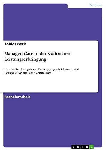 Tobias Beck - Managed Care in der stationären Leistungserbringung: Innovative Integrierte Versorgung als Chance und Perspektive für Krankenhäuser