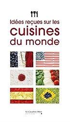 Idées reçues sur les cuisines du monde