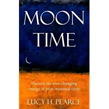 [(Moon Time : Harness the Ever-Changing Energy of Your Menstrual Cycle)] [By (author) Lucy H. Pearce] published on (June, 2015)
