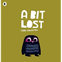 A Bit Lost by Chris Haughton (2011-05-05)