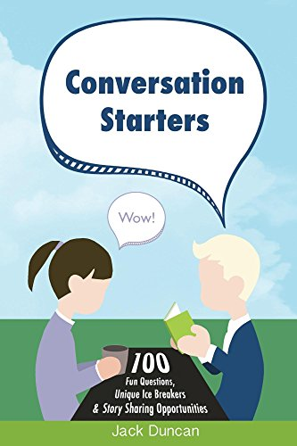 Conversation Starters: 100 Fun Questions, Unique Ice Breakers & Story Sharing Opportunities