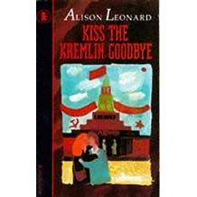 Kiss the Kremlin Goodbye by Alison Leonard (1992-09-24)