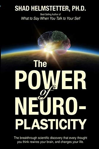 The Power of Neuroplasticity: The Breakthrough Scientific Discovery That Every Thought You Think Rewires Your Brain, and Changes Your Life