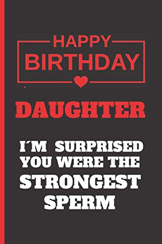 DAUGHTER, I´M  SURPRISED YOU WERE THE STRONGEST SPERM: SMALL LINED NOTEBOOK 120 Pgs. CREATIVE AND FUNNY BIRTHDAY GIFT.  Journal, Diary or  Planner. 16 Im Notebook