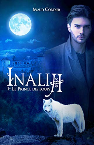 Inalia, le prince des loups, tome 1 par Maud Cordier
