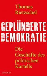 Geplünderte Demokratie: Die Geschäfte des politischen Kartells