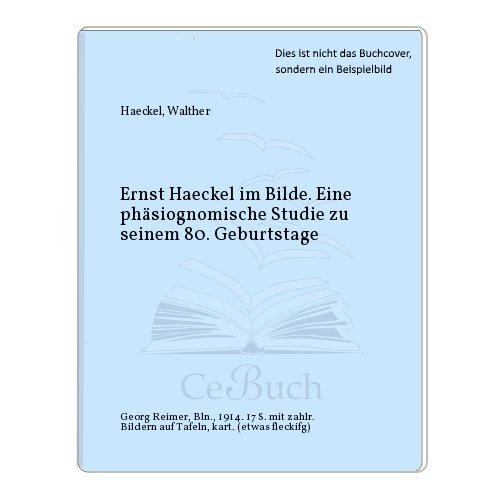 Ernst Haeckel im Bilde. Eine phsiognomische Studie zu seinem 80. Geburtstage