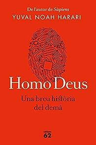 Homo Deus : Una breu història del demà par Yuval Noah Harari