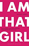 I Am That Girl: How to Speak Your Truth, Discover Your Purpose, and #bethatgirl
