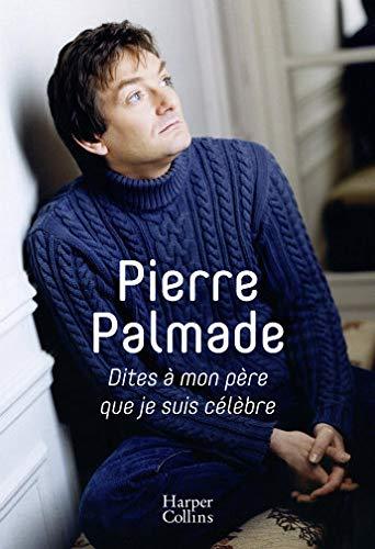 Dites à mon père que je suis célèbre: Avec la collaboration d'Eric Libiot par Pierre Palmade