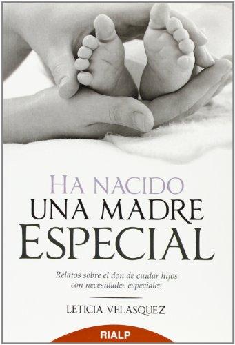 Ha Nacido Una Madre Especial (Biografías y Testimonios) por Leticia Velasquez Crafa
