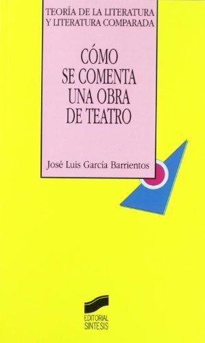 Cómo se comenta una obra de teatro (Teoría de la literatura y literatura comparada) por J. L. García Barrientos
