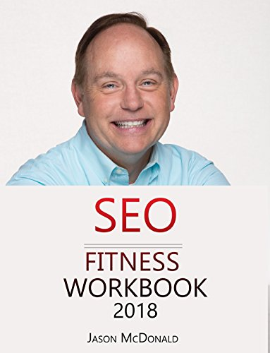 SEO Fitness Workbook: 2018 Edition: The Seven Steps to Search Engine Optimization Success on Google (English Edition)