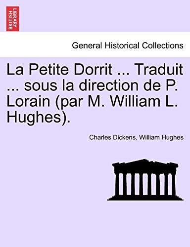La Petite Dorrit ... Traduit ... Sous La Direction de P. Lorain (Par M. William L. Hughes)