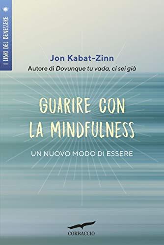 Guarire con la mindfulness: Un nuovo modo di essere (Italian Edition) (Italienische Zinn)