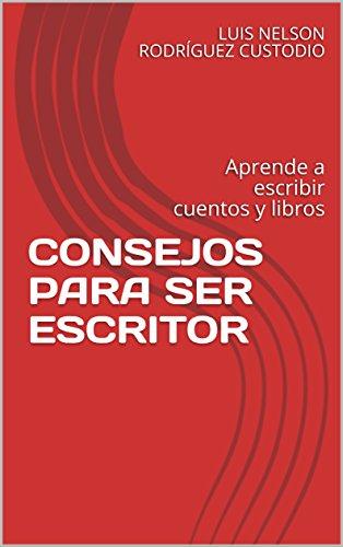 CONSEJOS PARA SER ESCRITOR: Aprende a escribir cuentos y libros (Spanish Edition)