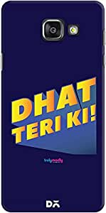 DailyObjects Dhat Teri Ki Mobile Case For Samsung Galaxy A7 2016 Edition