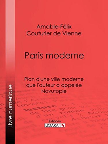 Paris moderne: Plan d'une ville moderne que l'auteur a appelée Novutopie
