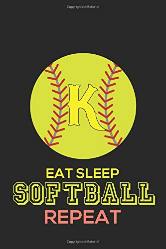 Eat Sleep Softball Repeat K: Softball Monogram Journal Cute Personalized Gifts Perfect for all Softball Fans, Players, Coaches and Students (Softball Notebooks) por Happy Healthy Press