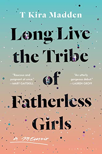 Long Live the Tribe of Fatherless Girls: A Memoir (English Edition)
