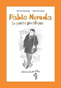 """Afficher """"Pablo Neruda, le poète pacifique"""""""