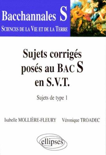 Sujets corrigés posés au bac S en SVT : les sujets de type 1 par Molliere-Fleury, Troadec