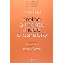 Treine A Mente, Mude O Cerebro (Em Portugues do Brasil) by Sharon Begley (2008-01-01)