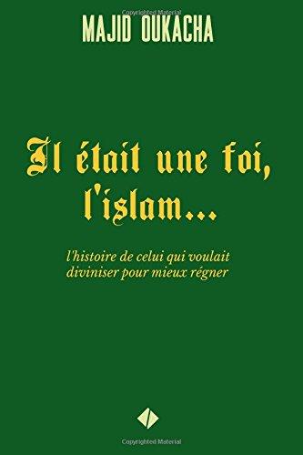 Il était une foi, l'islam... par Majid Oukacha