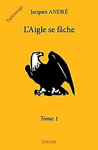 L'Aigle se fâche, tome 1 par Jacques André (VI)