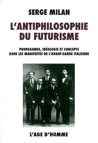 l-39-antiphilosophie-du-futurisme-propagande-idologie-et-concepts-dans-les-manifestes-de-l-39-avant-garde-italienne-1909-1944
