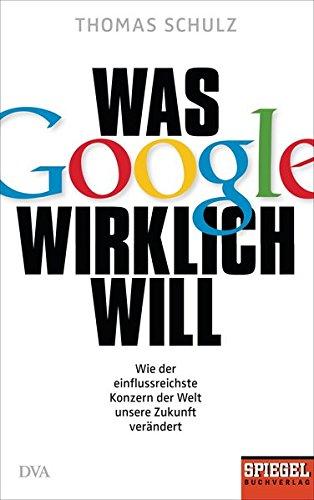was-google-wirklich-will-wie-der-einflussreichste-konzern-der-welt-unsere-zukunft-verandert-ein-spie