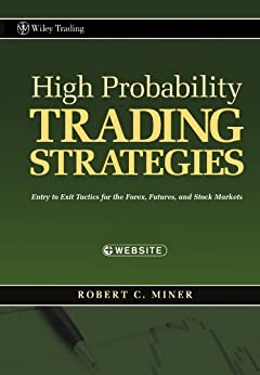 High Probability Trading Strategies: Entry to Exit Tactics for the Forex, Futures, and Stock Markets par [Miner, Robert C.]