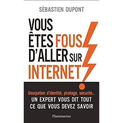 Vous êtes fous d'aller sur Internet ! (Documents, témoignages  et essais d'actualité)