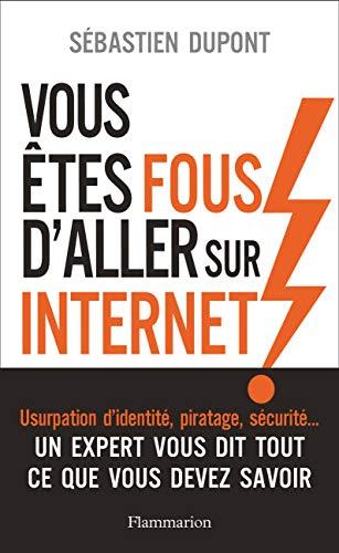 Vous êtes fous d'aller sur Internet ! par Sébastien Dupont