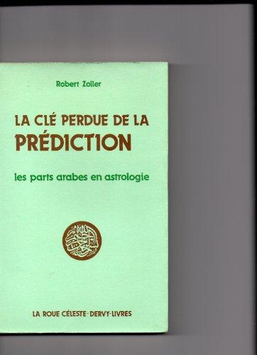 La cle perdue de la prediction/les parts arabes en astrologie