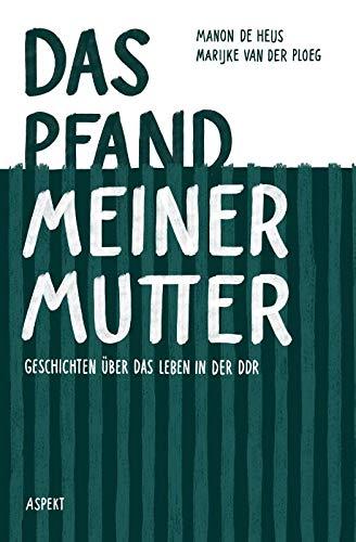 Das Pfand meiner Mutter: Geschichten über das Leben in der DDR