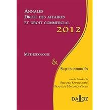 Annales droit des affaires et droit commercial 2012: Méthodologie & sujets corrigés