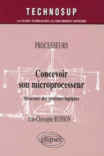 Concevoir son microprocesseur : Structure des systèmes logiques