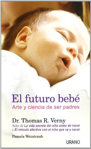 El futuro bebé (Crecimiento personal) de Verny, Thomas (2003) Tapa blanda