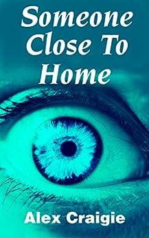 Someone Close To Home by [Craigie, Alex]