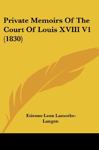 Private Memoirs of the Court of Louis XVIII V1 (1830)