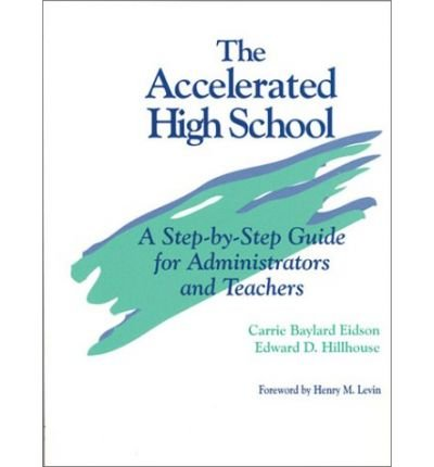 [(The Accelerated High School: A Step-by-step Guide for Administrators and Teachers )] [Author: Carrie Baylard Eidson] [Jun-1998]