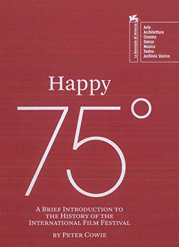 Happy 75°. A brief introduction to the history of the Venice Film Festival por Peter Cowie